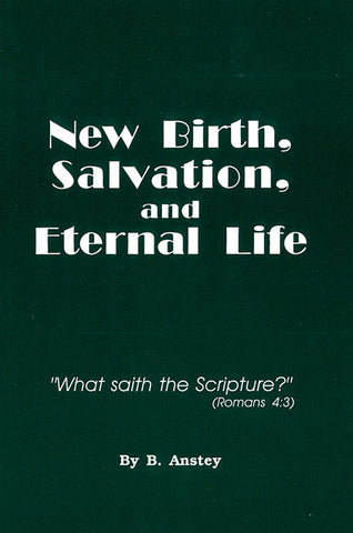 NEW BIRTH, SALVATION, AND ETERNAL LIFE, B. ANTSEY - Paperback