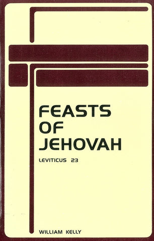 FEASTS OF JEHOVAH, W. KELLY- Paperback