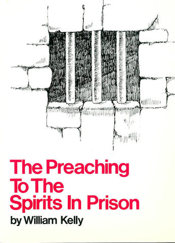 THE PREACHING TO THE SPIRITS IN PRISON, W. KELLY- Paperback