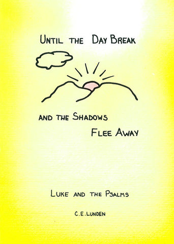 UNTIL THE DAY BREAK AND THE SHADOWS FLEE AWAY, C.E. LUNDEN - Paperback