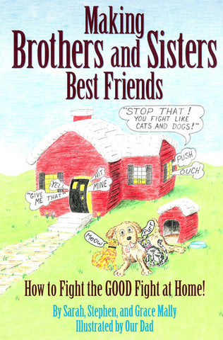 MAKING BROTHERS AND SISTERS BEST FRIENDS, SARAH, STEPHEN AND GRACE MALLY - Paperback
