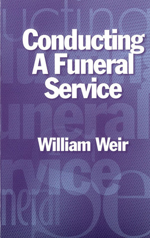 CONDUCTING A FUNERAL SERVICE, WILLIAM WEIR- Paperback