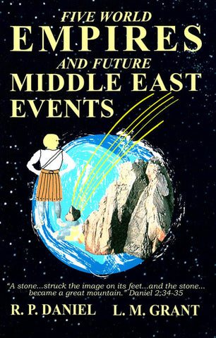 FIVE WORLD EMPIRES / FUTURE MIDDLE EAST EVENTS, R.P. DANIEL / L.M. GRANT- Paperback