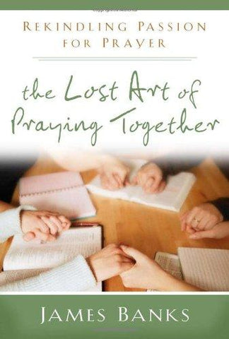 LOST ART OF PRAYING TOGETHER