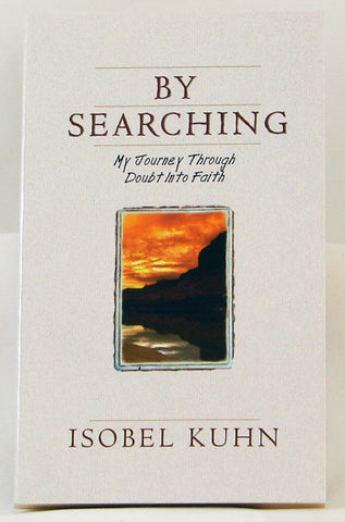 BY SEARCHING, ISOBEL KUHN- Paperback