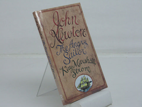 JOHN NEWTON: THE ANGRY SAILOR, KAY MARSHALL STROM- Paperback