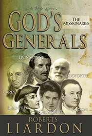 GOD'S GENERALS - THE MISSIONARIES