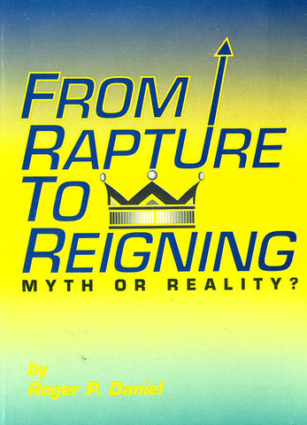 FROM RAPTURE TO REIGNING,  R.P. DANIEL- Paperback