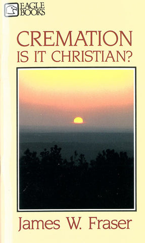 CREMATION IS IT CHRISTIAN? JAMES W. FRASER - Paperback