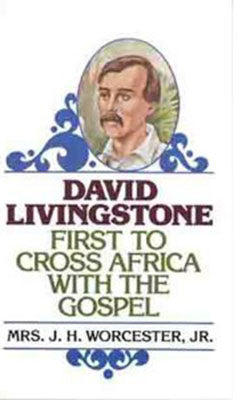 DAVID LIVINGSTONE FIRST TO CROSS AFRICA WITH THE GOSPEL, MRS. J. H. WORCESTER, JR.- Paperback