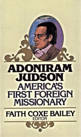 ADONIRAM JUDSON AMERICA`S FIRST FOREIGN MISSIONARY, EDITED BY FAITH COXE BAILEY- Paperback
