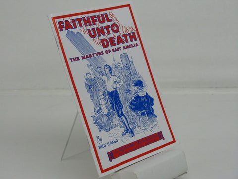 FAITHFUL UNTO DEATH THE MARTYRS OF EAST ANGLIA, PHILIP H. RAND- Paperback