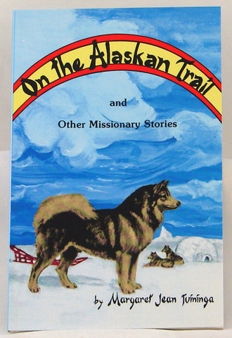 ON THE ALASKAN TRAIL AND OTHER MISSIONARY STORIES, MARGARET JEAN TUININGA- Paperback