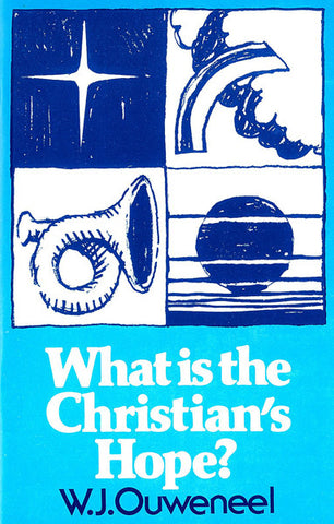 WHAT IS THE CHRISTIAN`S HOPE?, W.J. OUWENEEL- Paperback