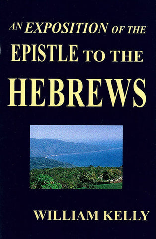 AN EXPOSITION OF THE EPISTLES OF THE HEBREWS, W. KELLY- Paperback