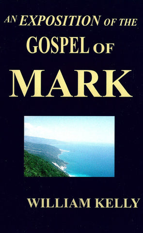 AN EXPOSITION OF THE GOSPEL OF MARK, W. KELLY- Paperback