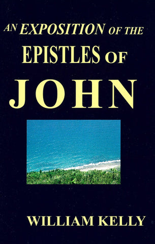 AN EXPOSITION OF THE GOSPEL OF JOHN, W. KELLY- Paperback