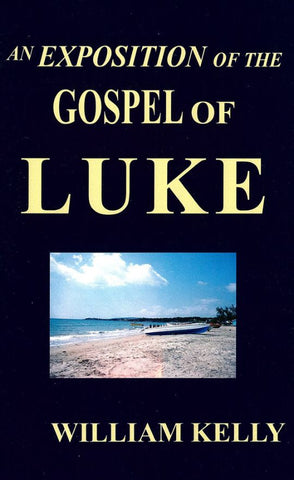 AN EXPOSITION OF THE GOSPEL OF LUKE, W. KELLY- Paperback