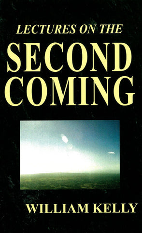 LECTURES ON THE SECOND COMING OF THE LORD JESUS CHRIST, W. KELLY- Paperback