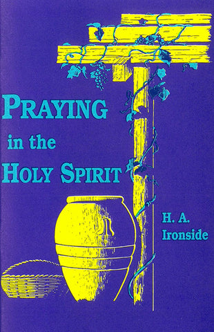 PRAYING IN THE HOLY SPIRIT, H.A. IRONSIDE- Paperback
