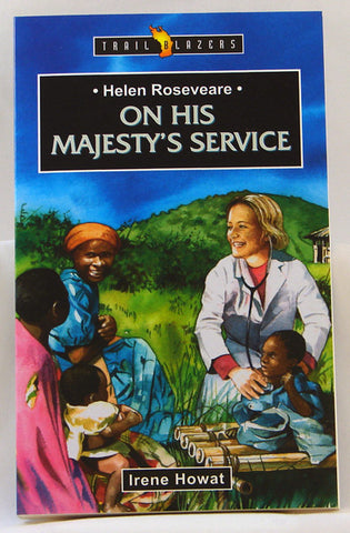 HELEN ROSEVEARE ON HIS MAJESTY`S SERVICE, TRAIL BLAZERS, IRENE HOWAT- Paperback