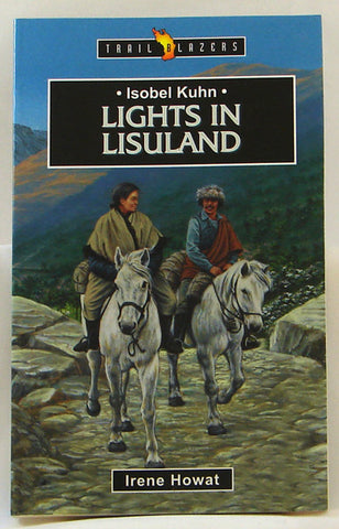 ISOBEL KUHN LIGHTS IN LISULAND, TRAIL BLAZERS, IRENE HOWAT- Paperback