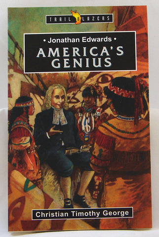 JONATHAN EDWARDS AMERICA`S GENIUS, TRAIL BLAZERS, CHRISTIAN TIMOTHY GEORGE- Paperback