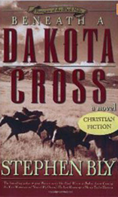 BENEATH A DAKOTA CROSS, STEPHEN BLY- Paperback