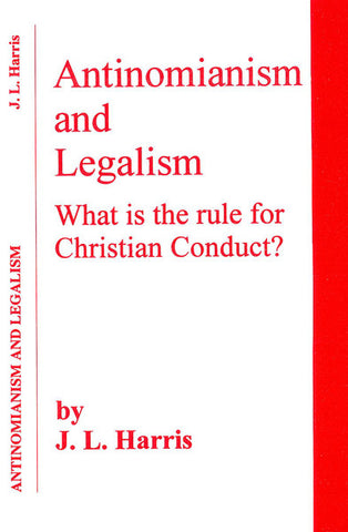 ANTINOMIANISM AND LEGALISM, J.L. HARRIS- Paperback