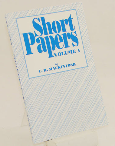 SHORT PAPERS VOL 1,  C.H. MACKINTOSH- Paperback