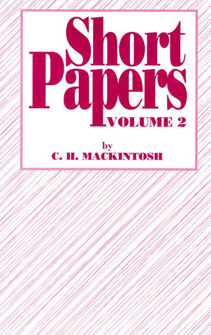 SHORT PAPERS VOL 2,  C.H. MACKINTOSH- Paperback