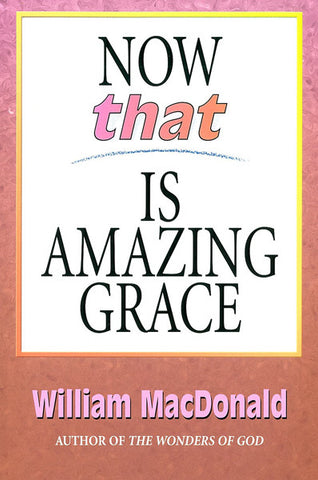 NOW THAT IS AMAZING GRACE, WILLIAM MACDONALD- Paperback