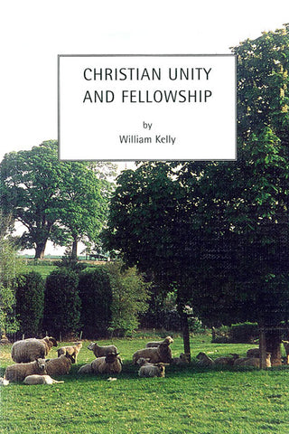 CHRISTIAN UNITY AND FELLOWSHIP, W. KELLY- Paperback