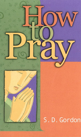 HOW TO PRAY, S.D. GORDON - Paperback