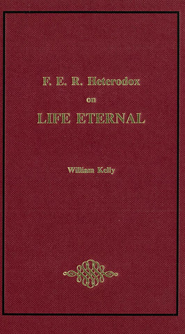 F. E. R. HETERODOX ON LIFE ETERNAL, W. KELLY- Hardback
