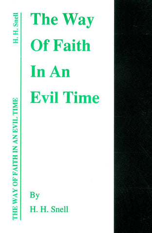 THE WAY OF FAITH IN AN EVIL TIME, H. H. SNELL- Paperback