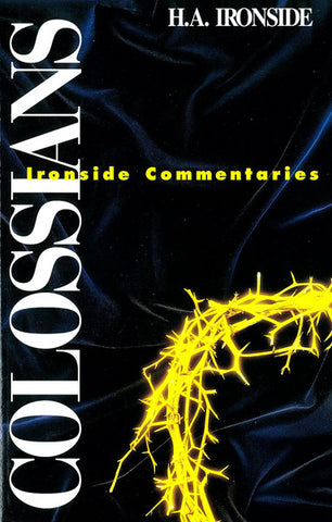 COLOSSIANS, H.A. IRONSIDE- Paperback