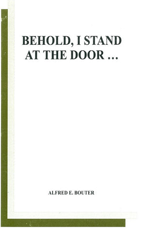 BEHOLD, I STAND AT THE DOOR, A. BOUTER - Paperback