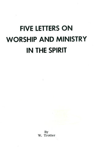 FIVE LETTERS ON WORSHIP AND MINISTRY IN THE SPIRIT, W. TROTTER- Paperback