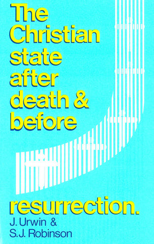 THE CHRISTIAN STATE AFTER DEATH & BEFORE RESURRECTION. J. URWIN & S.J. ROBINSON- Paperback