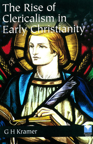 THE RISE OF CLERICALISM IN EARLY CHRISTIANITY, G H KRAMER- Paperback