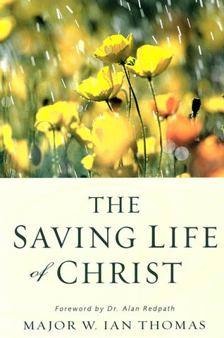 THE SAVING LIFE OF CHRIST, MAJOR W. IAN THOMAS- Paperback