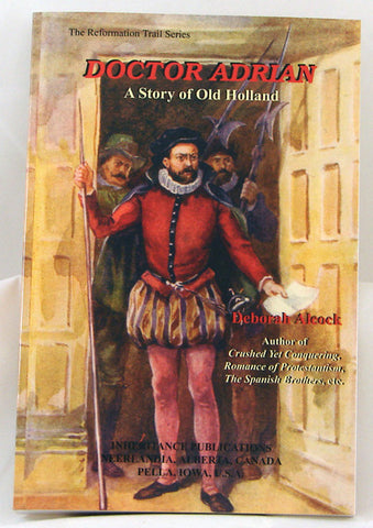 DOCTOR ADRIAN A STORY OF OLD HOLLAND, THE REFORMATION TRAIL SERIES, DEBORAH ALCOCK  - Paperback