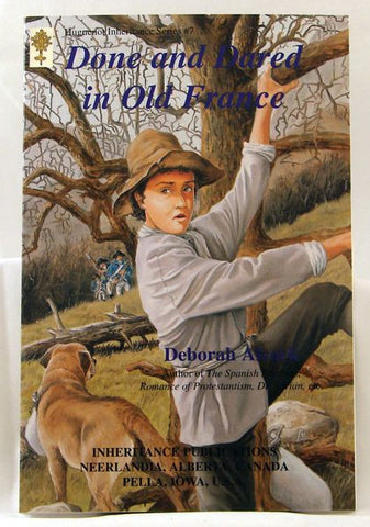 DONE AND DARED IN OLD FRANCE, HUGUENOT INHERITANCE SERIES #7, DEBORAH ALCOCK - Paperback