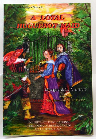 A LOYAL HUGUENOT MAID, HUGUENOT INHERITANCE SERIES # 8 MARGARET S. COMRIE - Paperback