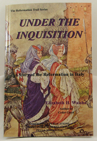 UNDER THE INQUISITION, THE REFORMATION TRAIL SERIES, ELIZABETH H. WALSHE - Paperback