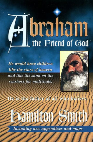 ABRAHAM THE FRIEND OF GOD, HAMILTON SMITH- Paperback