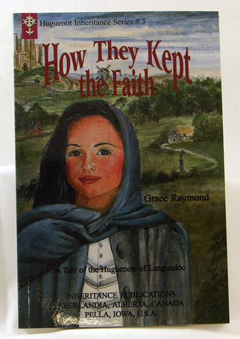 HOW THEY KEPT THE FAITH, HUGUENOT INHERITANCE SERIES #3, GRACE RAYMOND - Paperback