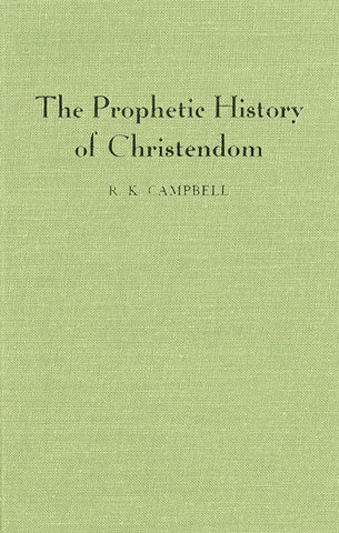 THE PROPHETIC HISTORY OF CHRISTENDOM, R.K. CAMPBELL - Hardback