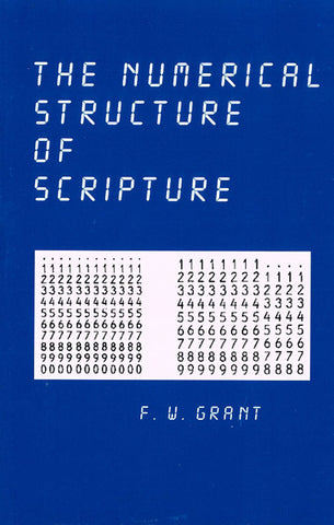 THE NUMERICAL STRUCTURE OF SCRIPTURE, F.W. GRANT- Paperback